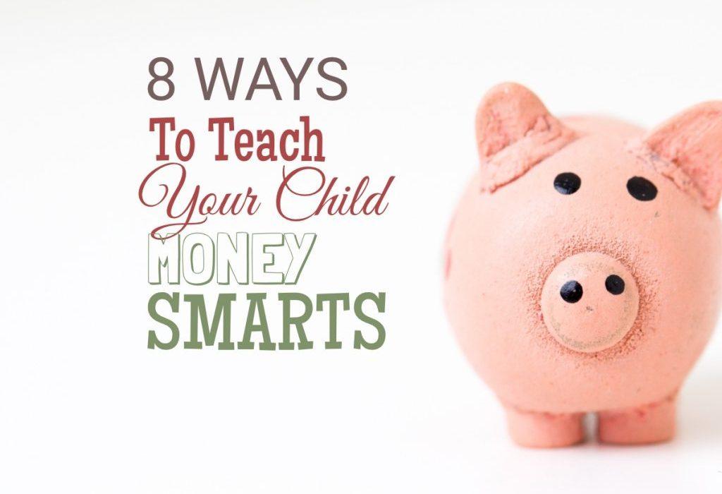 8 Ways to Teach Your Child Money Smarts